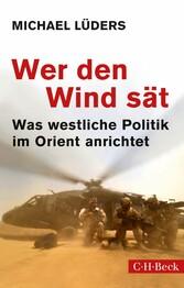 Wer den Wind sät Was westliche Politik im Orient anrichtet