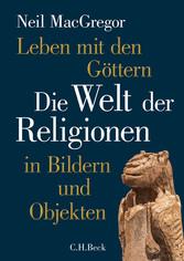 Leben mit den Göttern Die Welt der Religionen in Bildern und Objekten