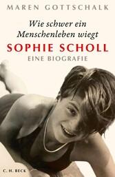 Wie schwer ein Menschenleben wiegt Sophie Scholl