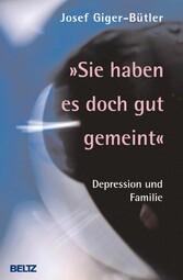 »Sie haben es doch gut gemeint« Depression und Familie