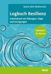 Logbuch Resilienz Arbeitsbuch mit Übungen, Tipps und Anregungen. Gelassen im Sturm