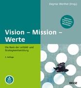 Vision - Mission - Werte Die Basis der Leitbild- und Strategieentwicklung. Experten präsentieren ihre besten Methoden. Mit E-Book inside
