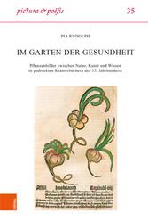 Im Garten der Gesundheit Pflanzenbilder zwischen Natur, Kunst und Wissen in gedruckten Kräuterbüchern des 15. Jahrhunderts
