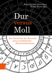 Dur versus Moll Zur Geschichte der Semantik eines musikalischen Elementarkontrasts