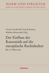 Der Einfluss der Kanonistik auf die europäische Rechtskultur Bd. 6: Völkerrecht