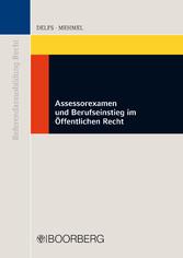 Assessorexamen und Berufseinstieg im Öffentlichen Recht Anleitung für Referendarinnen und Referendare sowie Berufeinsteiger