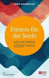 Fitness für die Seele Wie wir innere Stärke finden