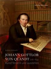 Johann Gottlob von Quandt (1787?1859) Kunst fördern und ausstellen