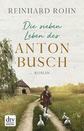 Die sieben Leben des Anton Busch Roman