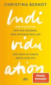 Individuation Wie wir werden, wer wir sein wollen Der Weg zu einem erfüllten Ich