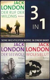 Seine wichtigsten Werke Ruf der Wildnis - Der Seewolf - Wolfsblut 3 Romane in einem Band