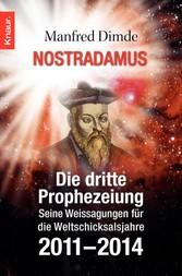 Nostradamus - Die dritte Prophezeiung Seine Weissagungen für die Weltschicksalsjahre 2011 - 2014
