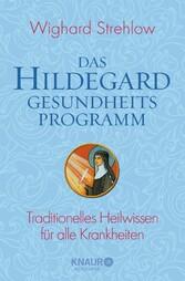 Das Hildegard-Gesundheitsprogramm Traditionelles Heilwissen für alle Krankheiten