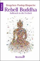 Rebell Buddha Aufbruch in die Freiheit