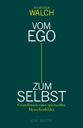 Vom Ego zum Selbst Grundlinien eines spirituellen Menschenbildes