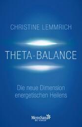 Theta-Balance Die neue Dimension energetischen Heilens. Mit gesprochenen Meditationen als Audio-Dateien