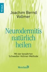 Neurodermitis natürlich heilen Mit der bewährten Schwedler-Vollmer-Methode