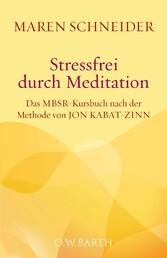 Stressfrei durch Meditation Das MBSR-Kursbuch nach der Methode von Jon Kabat-Zinn. Mit sechs gesprochenen Meditationen als Audio-Dateien