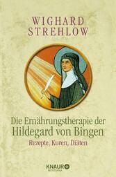 Die Ernährungstherapie der Hildegard von Bingen Rezepte, Kuren und Diäten
