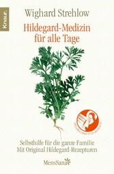 Hildegard-Medizin für alle Tage  Mit Original Hildegard-Rezepturen