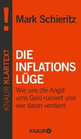Die Inflationslüge Wie uns die Angst ums Geld ruiniert und wer daran verdient
