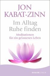 Im Alltag Ruhe finden Meditationen für ein gelassenes Leben