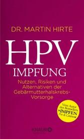 HPV-Impfung Nutzen, Risiken und Alternativen der Gebärmutterhalskrebs-Vorsorge