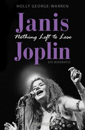 Janis Joplin. Nothing Left to Lose Die Biografie