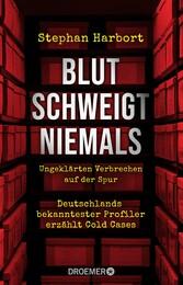Blut schweigt niemals Deutschlands bekanntester Profiler erzählt die spektakuläre Aufklärung von Cold Cases
