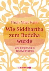 Wie Siddhartha zum Buddha wurde Eine Einführung in den Buddhismus