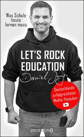 Let's rock education - Deutschlands erfolgreichster Mathe-Youtuber Was Schule heute lernen muss