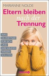 Eltern bleiben nach der Trennung Was Ex-Partner für sich und ihre Kinder wissen sollten