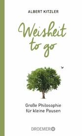 Weisheit to go Große Philosophie für kleine Pausen