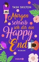 Morgen schreib ich dir ein Happy End Roman