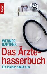 Das Ärztehasserbuch Ein Insider packt aus