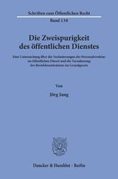 Die Zweispurigkeit des öffentlichen Dienstes. Eine Untersuchung über die Veränderungen der Personalstruktur im öffentlichen Dienst und die Verankerung des Berufsbeamtentums im Grundgesetz.