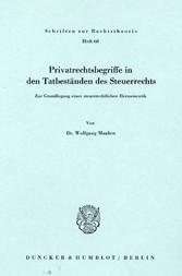 Privatrechtsbegriff in den Tatbeständen des Steuerrechts. Zur Grundlegung einer steuerlichen Hermeneutik.