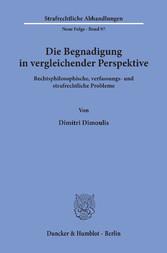Die Begnadigung in vergleichender Perspektive. Rechtsphilosophische, verfassungs- und strafrechtliche Probleme.