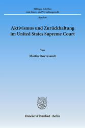 Aktivismus und Zurückhaltung im United States Supreme Court. Eine Studie zur Rechtsprechung des amerikanischen Supreme Court im System der Gewaltenteilung zwischen Judikative und Legislative.