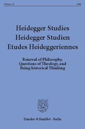 Heidegger Studies / Heidegger Studien / Etudes Heideggeriennes. Vol. 15 (1999). Renewal of Philosophy, Questions of Theology, and Being-historical Thinking.