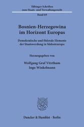 Bosnien-Herzegowina im Horizont Europas. Demokratische und föderale Elemente der Staatswerdung in Südosteuropa.