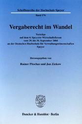 Vergaberecht im Wandel. Vorträge auf dem 4. Speyerer Wirtschaftsforum vom 29. bis 30. September 2004 an der Deutschen Hochschule für Verwaltungswissenschaften Speyer.