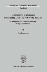 Deliberative Diplomacy: Performing Democracy Beyond Borders. An Analysis of the American Embassy's »Going Green« Project.