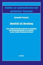 Identität als Berufung Eine subjektivitätstheoretische Erschließung der Berufungsthematik im Anschluss an das Zweite Vatikanische Konzil