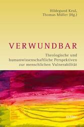 Verwundbar Theologische und humanwissenschaftliche Perspektiven zur menschlichen Vulnerabilität