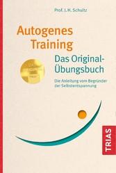 Autogenes Training Das Original-Übungsbuch Die Anleitung vom Begründer der Selbstentspannung
