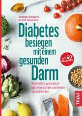 Diabetes besiegen mit einem gesunden Darm Wie Sie Ihre guten Darmbakterien stärken und wieder gesund werden