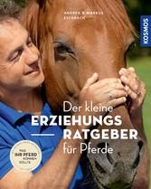 Der kleine Erziehungsratgeber für Pferde