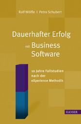 Dauerhafter Erfolg mit Business Software Zehn Jahre Fallstudien nach der eXperience Methodik