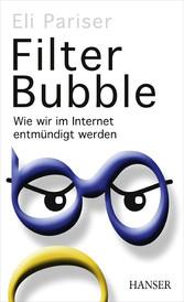 Filter Bubble Wie wir im Internet entmündigt werden